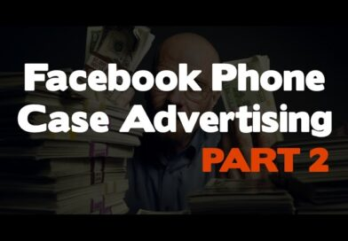 Facebook Advertising – How You Can Advertise General Phone Cases (Part 2)
