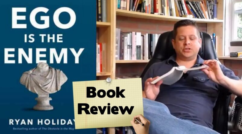 """📚📚 """"Ego Is The Enemy"""" – Ryan Holiday Book Review, Overview And Life Lessons"""